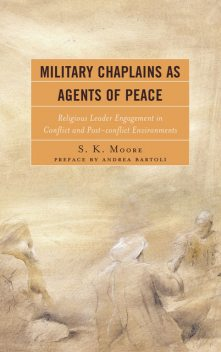 Military Chaplains as Agents of Peace, S.K. Moore