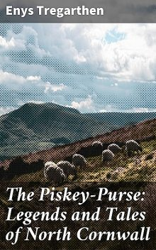 The Piskey-Purse: Legends and Tales of North Cornwall, Enys Tregarthen