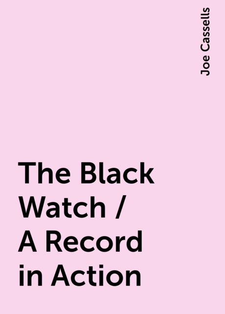 The Black Watch / A Record in Action, Joe Cassells