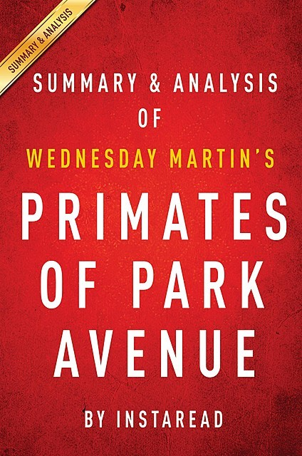 Primates of Park Avenue by Wednesday Martin | Summary & Analysis, Instaread