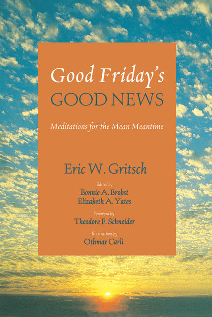 Good Friday's Good News, Eric W. Gritsch