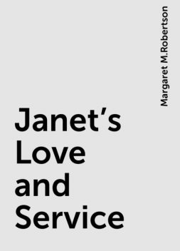 Janet's Love and Service, Margaret M.Robertson