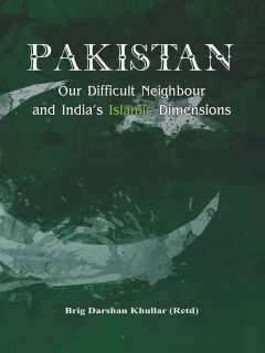 Pakistan Our Difficult Neighbour and India's Islamic Dimensions, Darshan Khullar