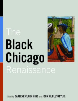 The Black Chicago Renaissance, John, Darlene Clark, Hine, McCluskey Jr.