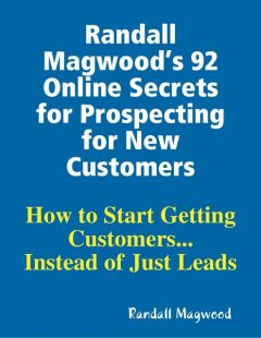 Randall Magwood's 92 Online Secrets for Prospecting for New Customers, Randall Magwood