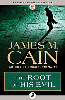 The Root of His Evil, James Cain