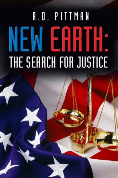 New Earth: The Search for Justice, R.D. Ph.D. Pittman