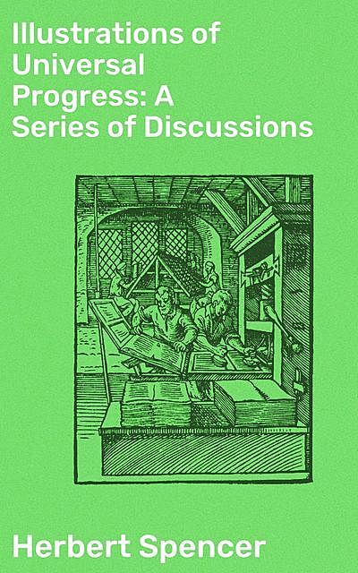 Illustrations of Universal Progress: A Series of Discussions, Herbert Spencer