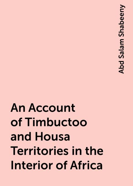 An Account of Timbuctoo and Housa Territories in the Interior of Africa, Abd Salam Shabeeny