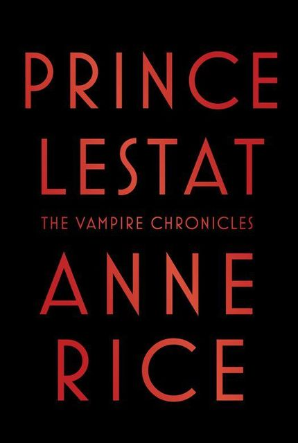 Prince Lestat: The Vampire Chronicles, Anne Rice