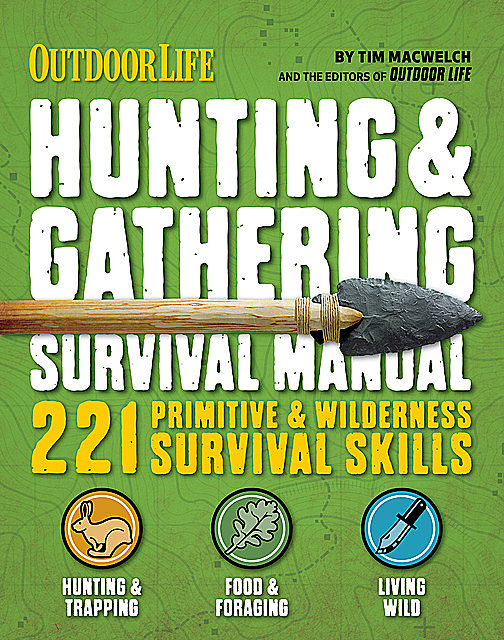 Outdoor Life: Hunting & Gathering Survival Manual, Tim MacWelch, The Editors of Outdoor Life