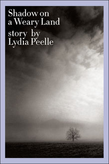 Shadow on a Weary Land, Lydia Peelle