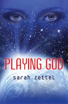Playing God, Sarah Zettel