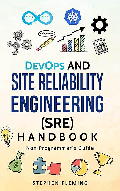 DevOps and Site Reliability Engineering Handbook, Stephen Fleming