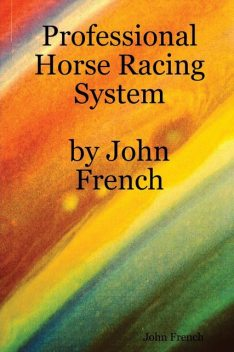 Professional Horse Racing System By John French, John French