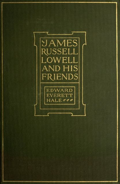 James Russell Lowell and His Friends, Edward Everett Hale