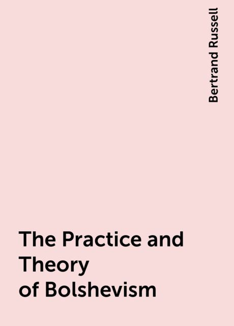 The Practice and Theory of Bolshevism, Bertrand Russell