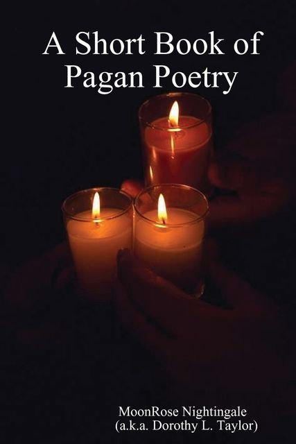 A Short Book of Pagan Poetry, Dorothy L.Taylor, MoonRose Nightingale