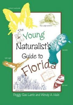 The Young Naturalist's Guide to Florida, Peggy Sias Lantz