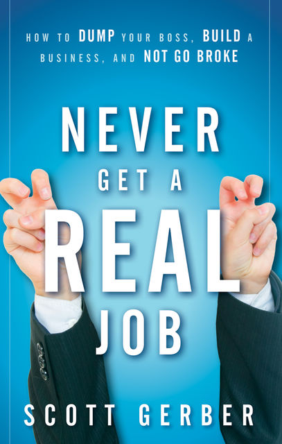 "Never Get a ""Real"" Job, Scott Gerber"
