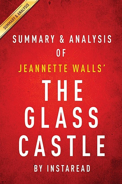 The Glass Castle: A Memoir by Jeannette Walls | Summary & Analysis, Instaread