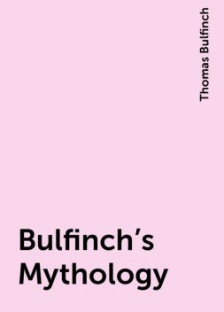 Bulfinch's Mythology, Thomas Bulfinch