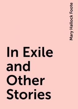 In Exile and Other Stories, Mary Hallock Foote
