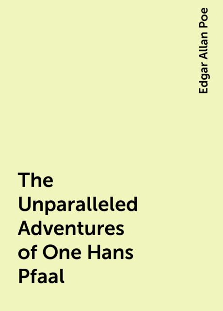 The Unparalleled Adventures of One Hans Pfaal, Edgar Allan Poe