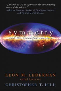 Symmetry and the Beautiful Universe, Leon Lederman, Christopher T. Hill