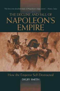 Decline and Fall of Napoleon's Empire, Digby Smith