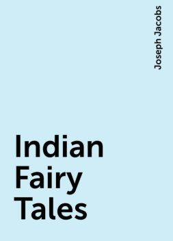 Indian Fairy Tales, Joseph Jacobs