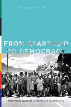 From Apartheid to Democracy, Katherine Elizabeth Mack