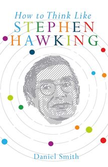 How to Think Like Stephen Hawking, Daniel Smith