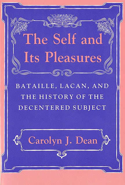 The Self and Its Pleasures, Carolyn Dean