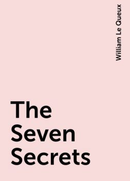 The Seven Secrets, William Le Queux