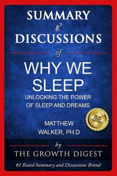 Summary & Discussions of Why We Sleep By Matthew Walker, PhD, The Growth Digest