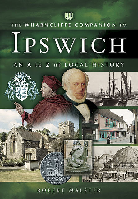 The Wharncliffe Companion to Ipswich, Robert Malster