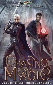 Chasing Magic (Hand Of Justice Book 2), Michael Anderle, Jace Mitchell
