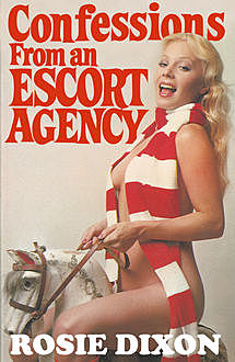 Confessions from an Escort Agency (Rosie Dixon, Book 3), Rosie Dixon