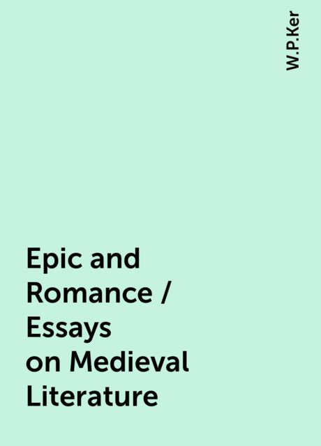 Epic and Romance / Essays on Medieval Literature, W.P.Ker