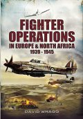 Fighter Operations in Europe and North Africa, 1939–1945, David Wragg