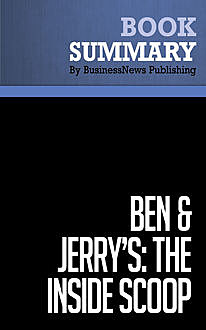"Summary: Ben & Jerry's. The Inside Scoop – Fred ""Chico"" Lager, BusinessNews Publishing"