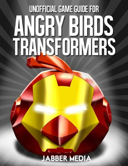 Unofficial Game Guide for Angry Birds Transformers, Jabber Media