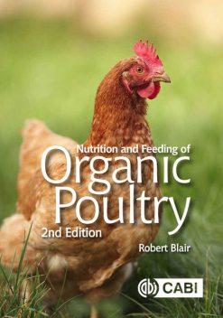 Nutrition and Feeding of Organic Poultry, Robert Blair