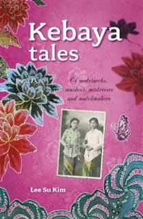 Kebaya Tales. : Of matriarchs, maidens, mistresses and matchmakers, Lee Su Kim