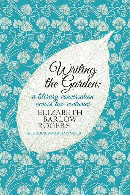 Writing the Garden, Elizabeth Barlow Rogers