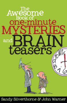 The Awesome Book of One-Minute Mysteries and Brain Teasers, Sandy Silverthorne, John Warner