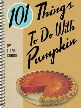 101 Things To Do With Pumpkin, Eliza Cross