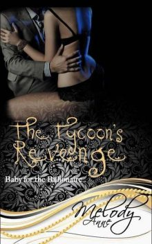 The Tycoon's Revenge (Baby for the Billionaire – Book One), Melody Anne