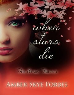When Stars Die: The Stars Trilogy, Amber Skye Forbes
